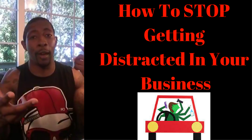 How To STOP Getting Distracted In Your Business