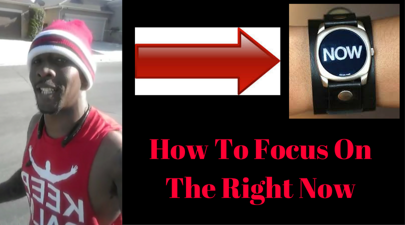 How To Focus On The Right Now