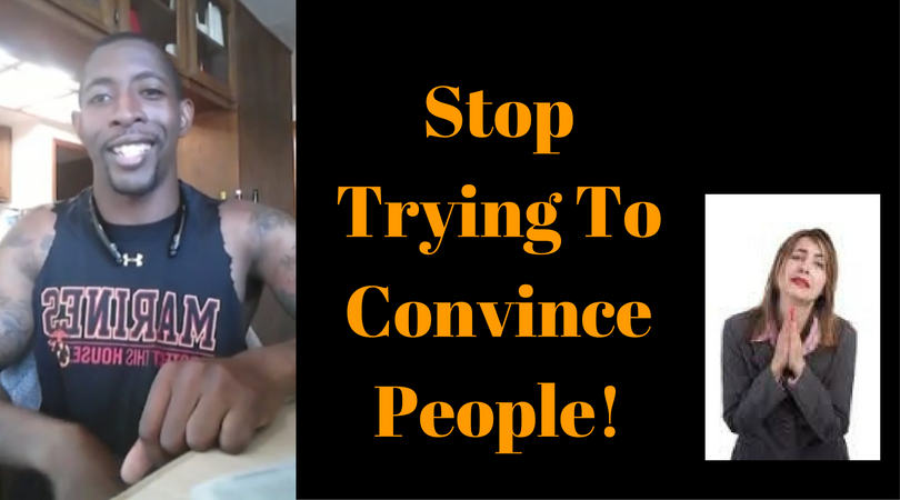 Stop Trying To Convince People