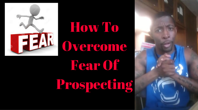 How To Overcome Fear Of Prospecting