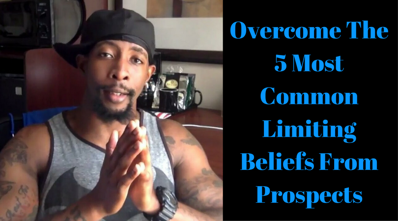 Overcome The 5 Most Common Limiting Beliefs From Prospects
