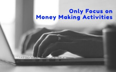 Why You Should Only Focus on Money Making Activities to Grow Your Business
