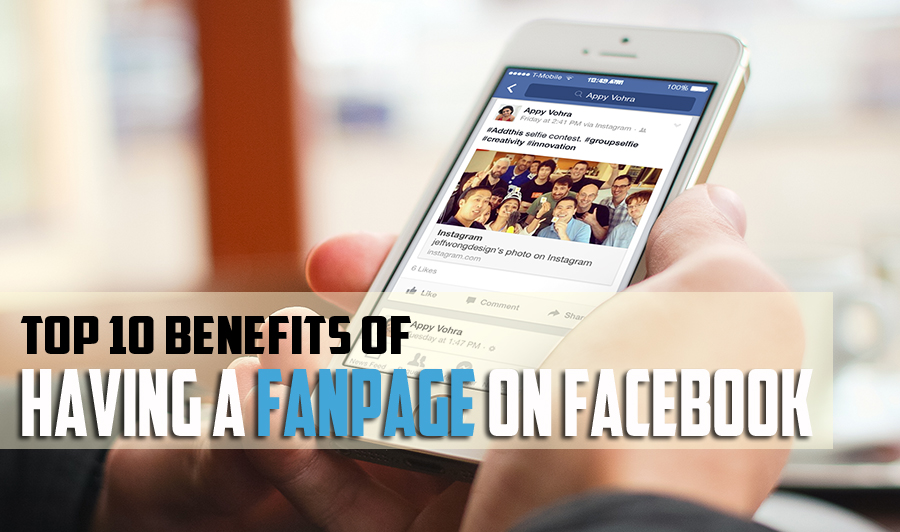 Top 10 Benefits Of Having A Fan Page On Facebook
