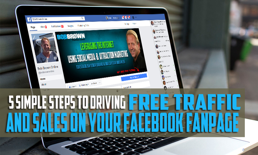5 Simple Steps To Driving Free Traffic And Sales From Your Facebook Fanpage