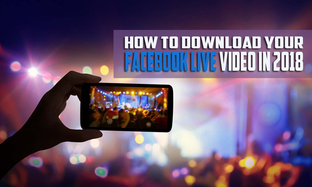 Step by Step – How to Download A Facebook Live Video In 2018