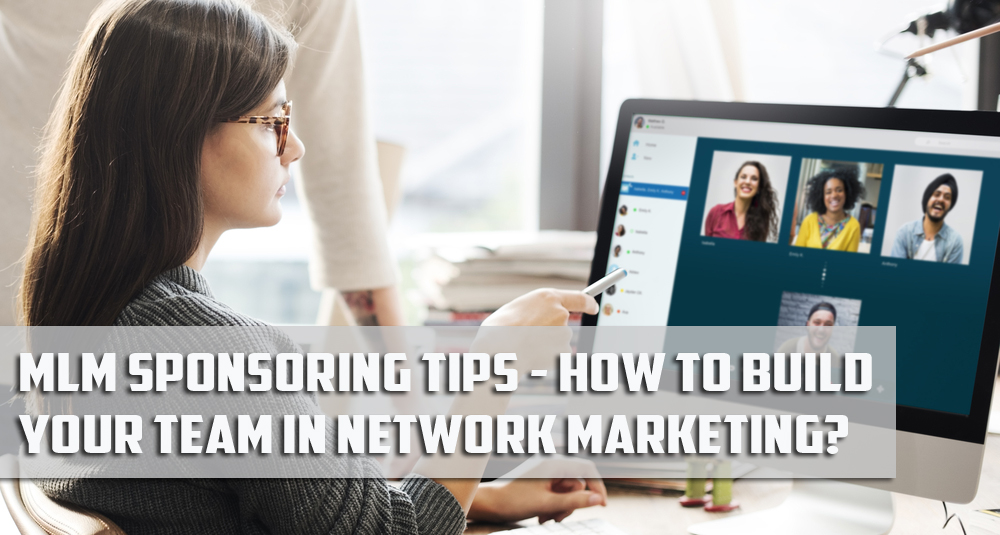 MLM Sponsoring Tips -How To Build Your Team In Network Marketing?