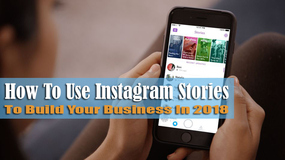 How to Use Instagram Stories In 2018 – To Build Your Business