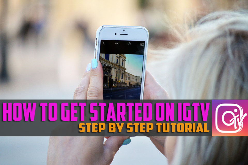 How To Get Started On IGTV – Step By Step Tutorial