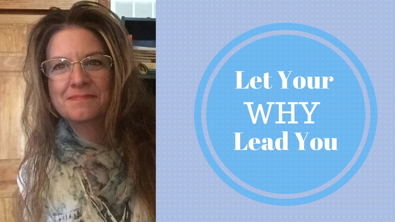 """Let your """"Why"""" lead the way"""