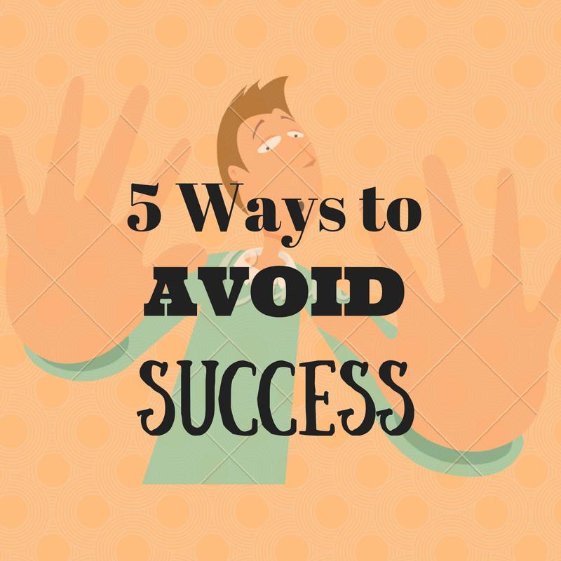 5 Ways to Avoid Success