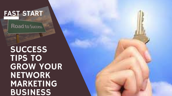Fast Start Success Tips to Grow Your Network Marketing Business