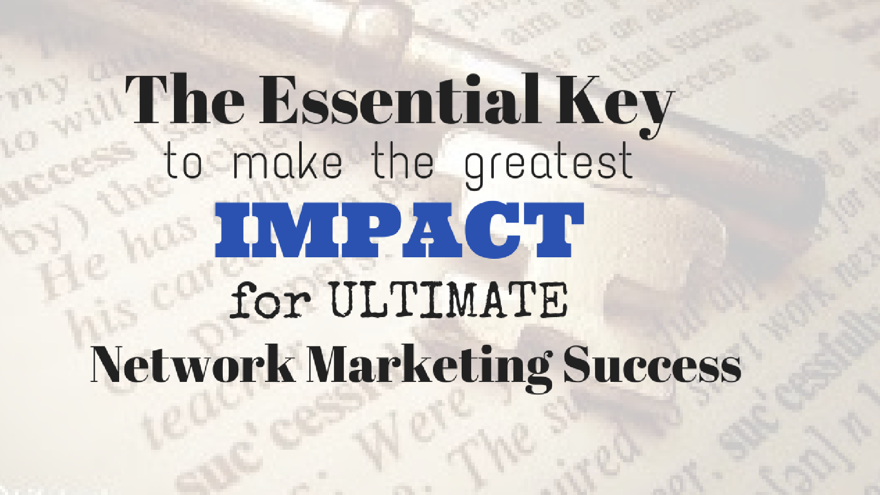 The Essential Keys to Making an Impact for Network Marketing Success