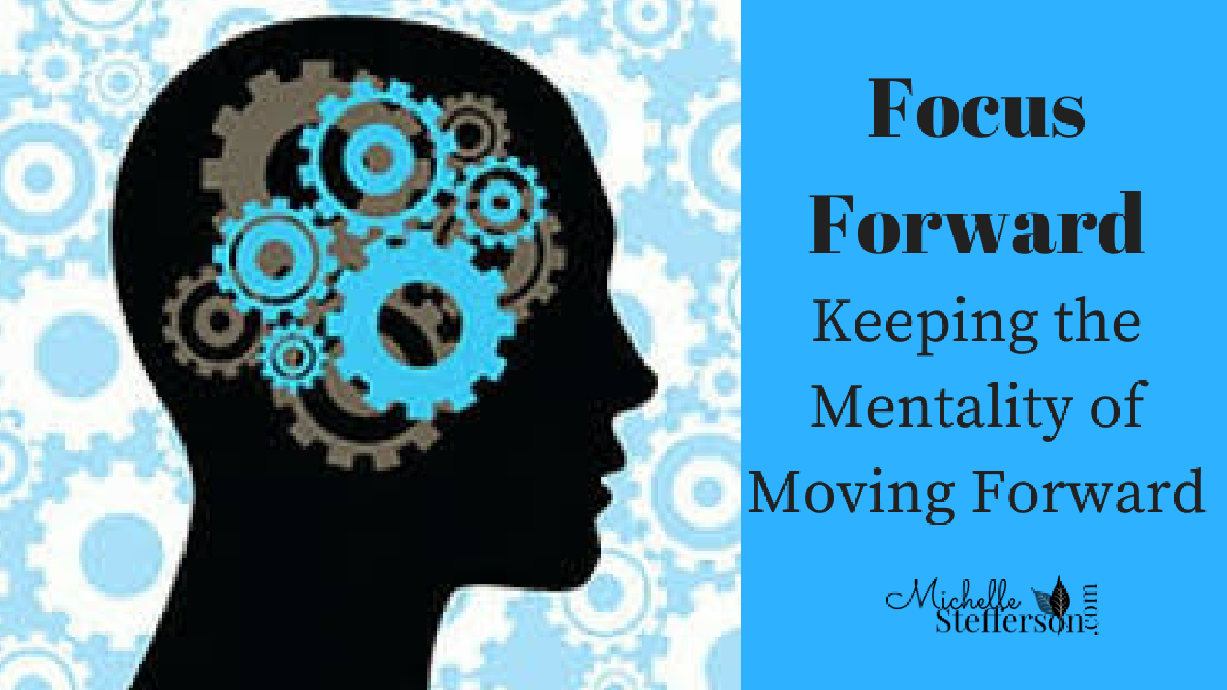 Focus Forward: Keeping the Mentality of moving forward
