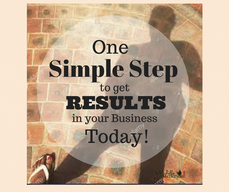 One Simple Step to Get Results Today