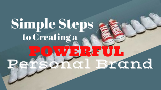 Simple Steps to Creating a Powerful Personal Brand