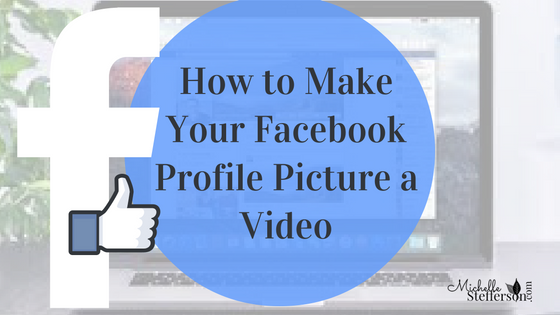 How to Make Your Facebook Profile Picture a Video