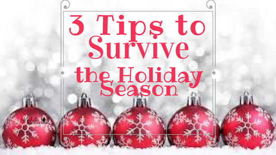 3 Tips to Survive the Holiday Season