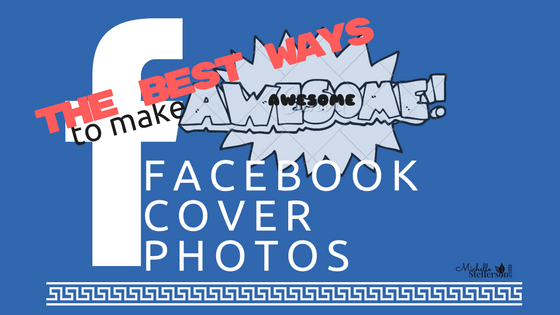 The Best Ways to Make a Killer Facebook Cover Photo