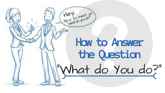 "How to Answer the Question ""What do you do?"""