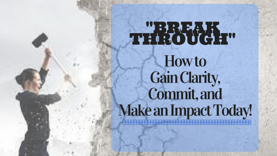 Breakthrough: How to Gain Clarity, Commit, and Make an Impact Today!