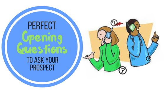 Perfect Opening Questions to Ask your Prospect