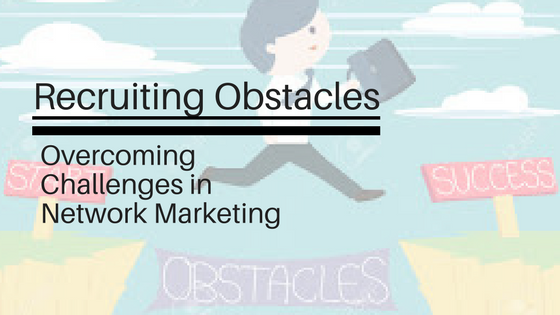 Recruiting Obstacles: Overcoming Challenges in Network Marketing