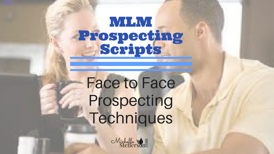 MLM Prospecting Scripts: Face to Face Prospecting Techniques