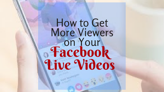 How to Attract More Viewers on Your Facebook Live Videos
