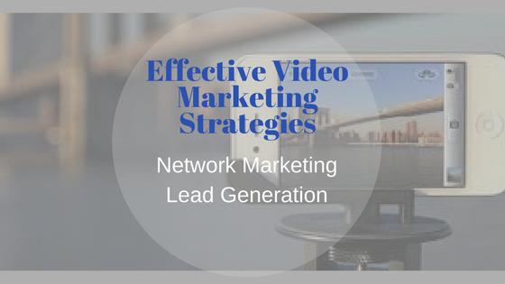 Effective Video Marketing Strategies: Network Marketing Lead Generation