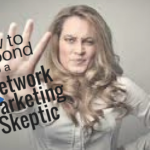MLM Prospecting: How to Respond to a Network Marketing Skeptic