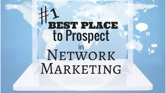 The #1 Best Place to Prospect in Network Marketing