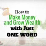 How to Make Money and Grow Wealth with Just ONE WORD