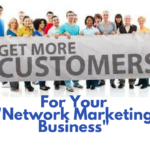 How to get more Customers for your Network Marketing Business