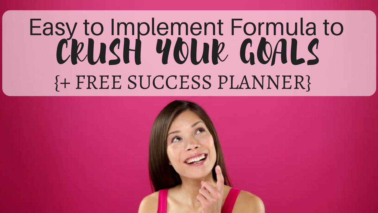 Easy to Implement Formula to Crush Your Goals +Free Success Planner