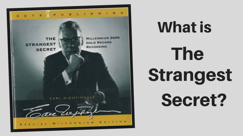 The Strangest Secret is…