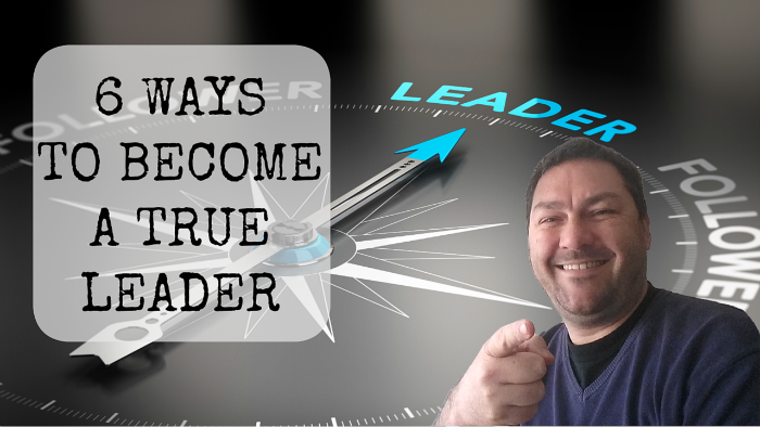 6 Ways to Become a True Leader