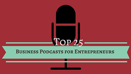 Business Podcasts for Entrepreneurs – The Top 25