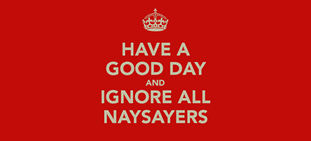 Are Naysayers Stopping you from your Big Goals and Dreams