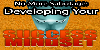 More Sabotage: Developing Your Success Mindset