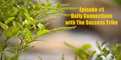 Episode #1 Daily Connections with The Success Tribe