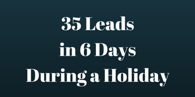 How I Generated 35 Leads in 6 Days During a Holiday
