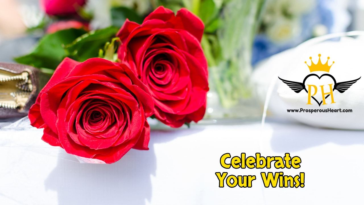Learn To Celebrate Your Wins Prosperous Heart