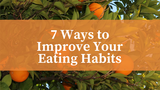 7 Ways to Improve Your Eating Habits