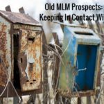 Old MLM Prospects- Are You Keeping In Contact With Them-