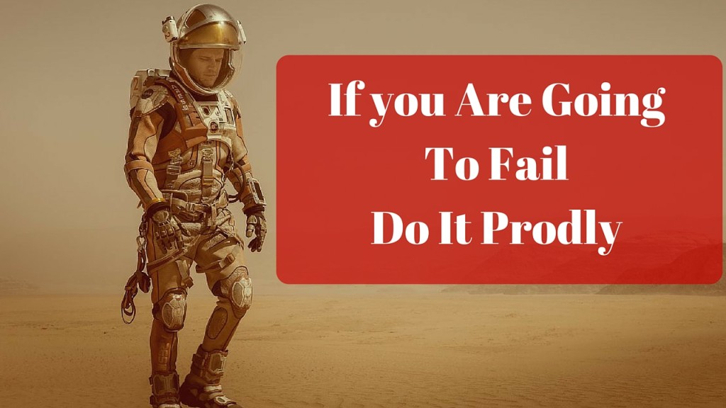 Failure In Life – If You Are Going To Fail Do It Proudly