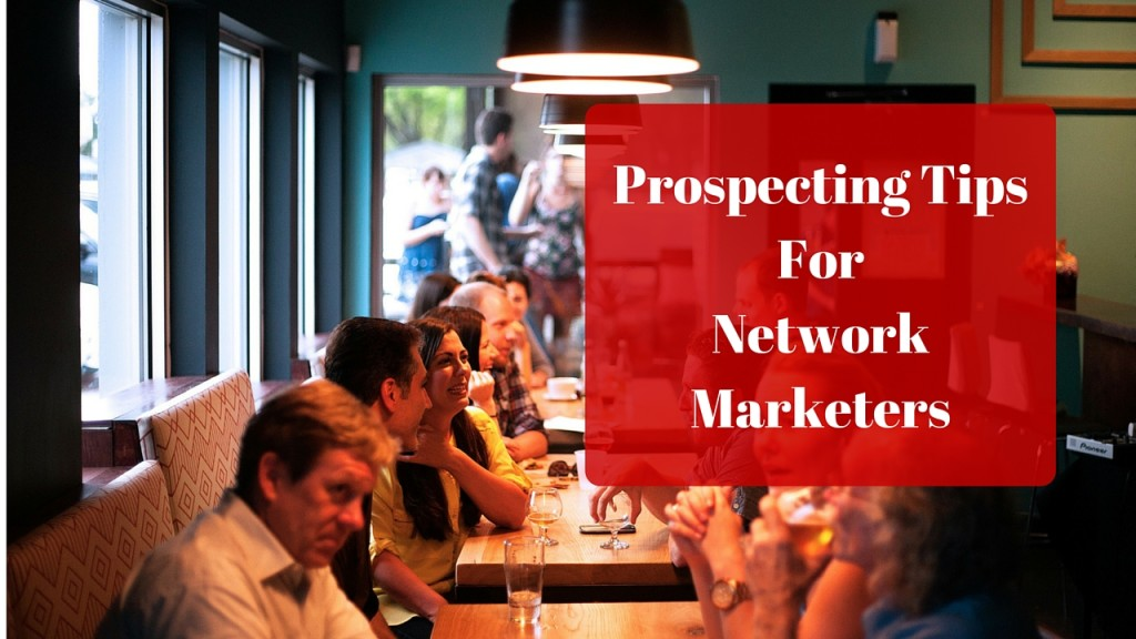Prospecting Tips For Network Marketers