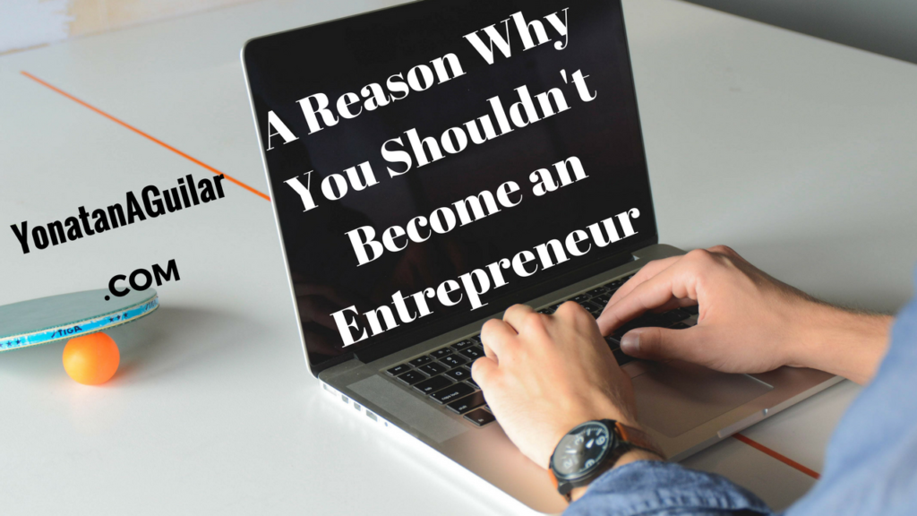 Why You Should Not Become An Entrepreneur
