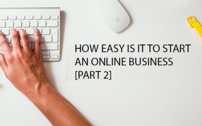How Easy Is It To Start An Online Business?  [Part 2]
