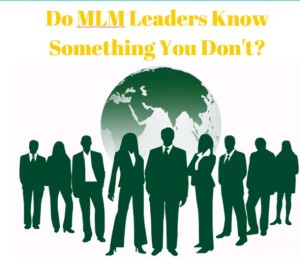 Do MLM Leaders Know Something You Don't?