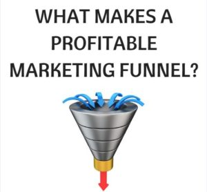 What Makes A Profitable Marketing Funnel?